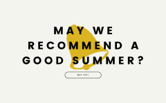 In our final edition of The Echo Recommends for the 2020-2021 school year, we give you some ideas to kick off your summer break and express your post-finals frustrations.